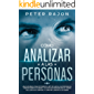 Cómo analizar a las personas: Una guía simple para entender el comportamiento humano, el arte de leer a las personas, el poder del lenguaje corporal, los tipos de personalidad. (Spanish Edition)