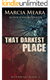 That Darkest Place: Riverbend Book 3