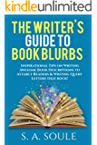 The Writer's Guide to Book Blurbs: Inspiration on Writing Awesome Book Descriptions & Query Letters (Fiction Writing Tools 6)