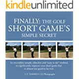 """FINALLY: THE GOLF SHORT GAME'S SIMPLE SECRET: An incredibly simple, effective and """"easy to do"""" method to significantly improv"""