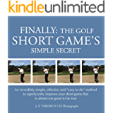 """FINALLY: THE GOLF SHORT GAME'S SIMPLE SECRET: An incredibly simple, effective and """"easy to do"""" method to significantly…"""