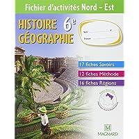 Histoire Géographie 6e : Fichier d'activites Nord - Est