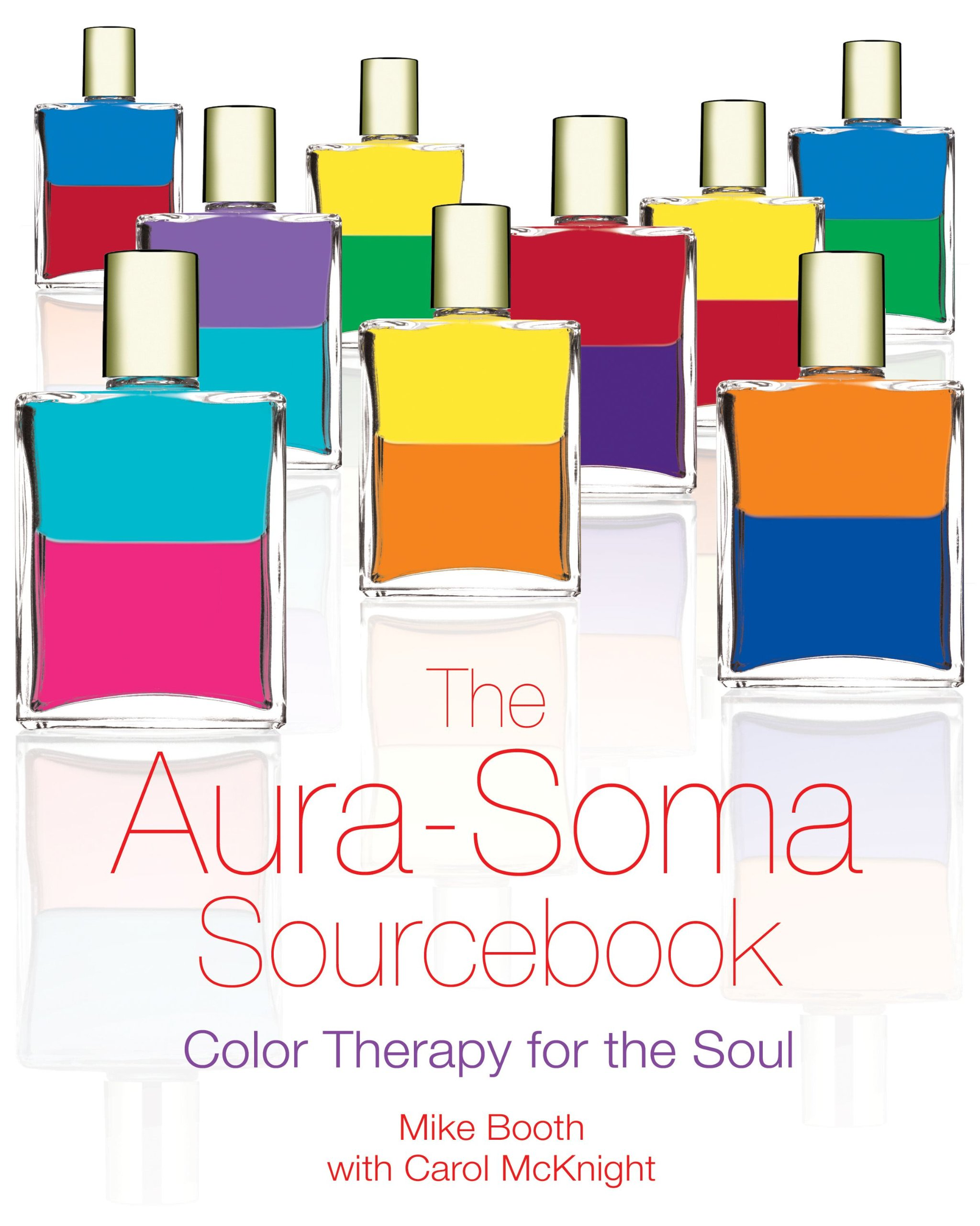The Aura Soma Sourcebook Color Therapy For Soul Mike Booth Carol McKnight 9781594770777 Amazon Books