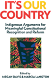 It's Our Country: Indigenous Arguments for Meaningful Constitutional Recognition and Reform