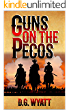 Guns on the Pecos: A Western Adventure (Raging Guns Western Series Book 1)