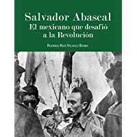 Salvador Abascal: El mexicano que desafió la Revolución.