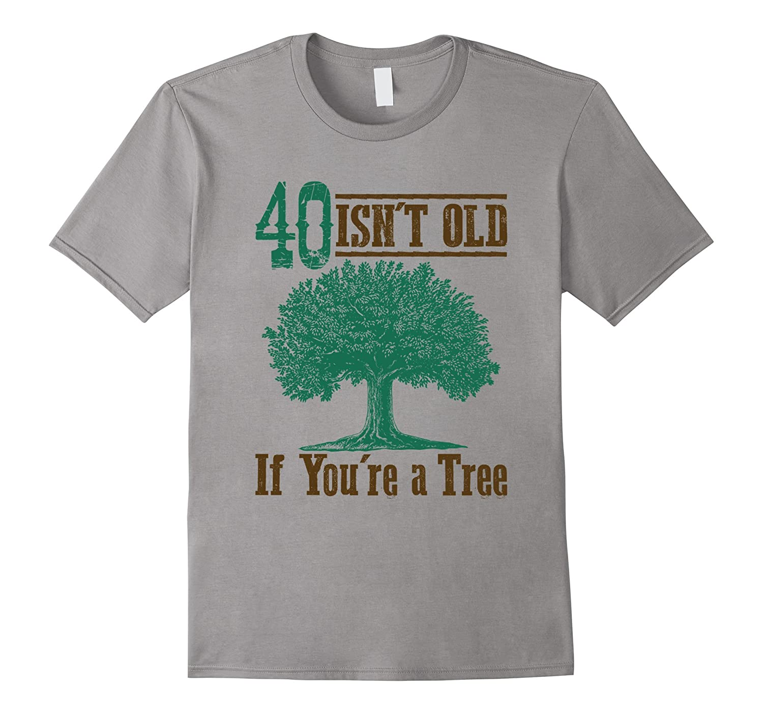 40 Isn't Old (If You're a Tree) - Funny 40th Birthday Tee-T-Shirt