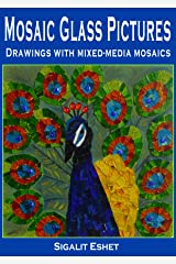 Mosaic Glass Pictures - Drawings with mixed-media mosaics (Art and crafts Book 4) Kindle Edition