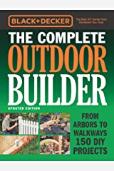 Black & Decker The Complete Outdoor Builder - Updated Edition:From Arbors to Walkways 150 DIY Projects (Black & Decker Complete Guide) Kindle Edition