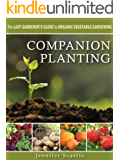 Companion Planting: The Lazy Gardener's Guide to Organic Vegetable Gardening