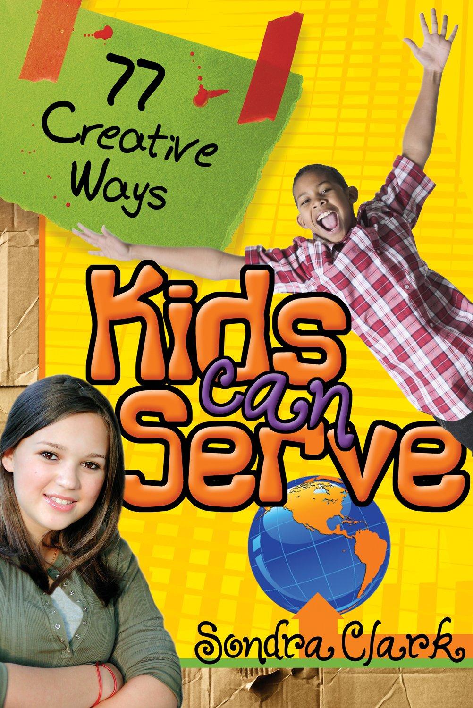 Read Online 77 Creative Ways Kids Can Serve pdf