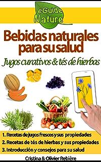 Bebidas naturales para su salud: Pequeña guía digital con jugos frescos y tés de hierbas