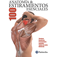 Anatomía & 100 estiramientos Esenciales (Color): Técnicas, beneficios