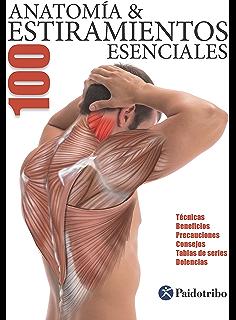 Anatomía & 100 Estiramientos Esenciales (Color): Técnicas, beneficios, precauciones, consejos