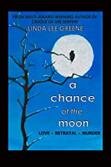 A CHANCE AT THE MOON: Love . Betrayal . Murder Kindle Edition