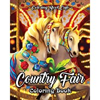 Country Fair Coloring Book: An Adult Coloring Book Featuring Beautiful and Relaxing Country Fair Scenes and Fun Carnival Rides and Stands