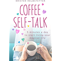Coffee Self-Talk: 5 Minutes a Day to Start Living Your Magical Life (English Edition)