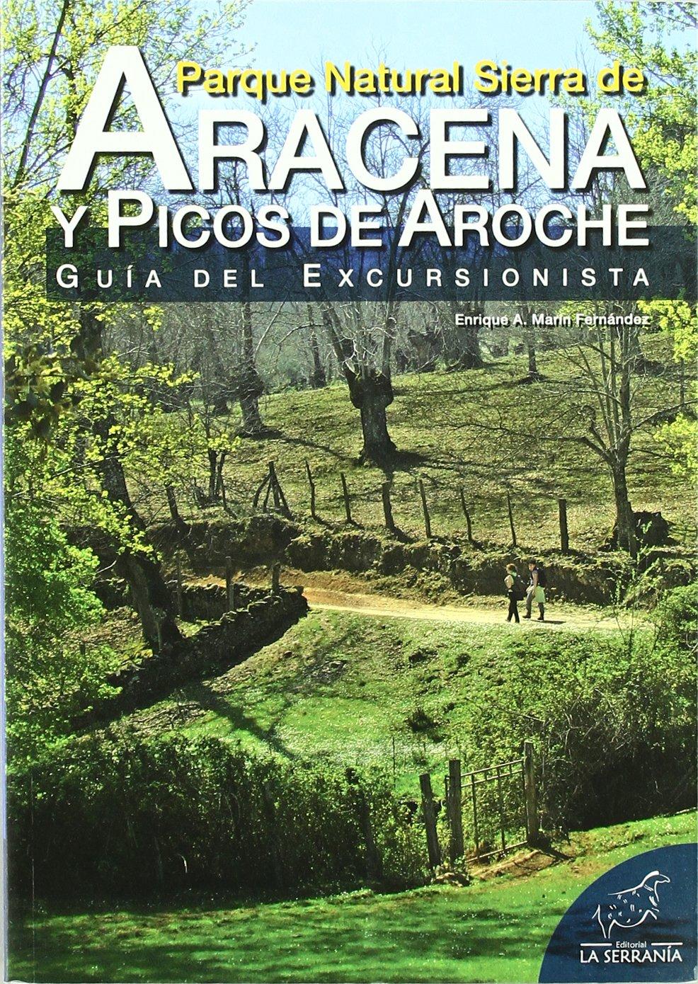 Parque Natural Sierra de Aracena y Picos de Aroche: Guía del excursionista Serie guías: Amazon.es: Marín Fernández, Enrique A.: Libros