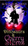 Dinosaurs & Cherry Stems (Cindy's Crusades Book 1)