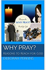 Why Pray?: Reasons to Reach for God Kindle Edition