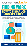 Finding Work: How To Find a Job and Get Hired: Help & Advice for Job Seekers, Employers & Recruiters in the Bar & Hospitality Industry (English Edition)