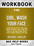 Workbook for Girl, Wash Your Face: Stop Believing the Lies About Who You Are so You Can Become Who You Were Meant to Be by Rachel Hollis (Max-Help Workbooks)