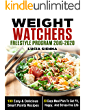Weight Watchers Freestyle Program 2019-2020 : 100 Easy & Delicious Smart Points Recipes With 30 Days Meal Plan To Get Fit, Happy, And Stress-free Life
