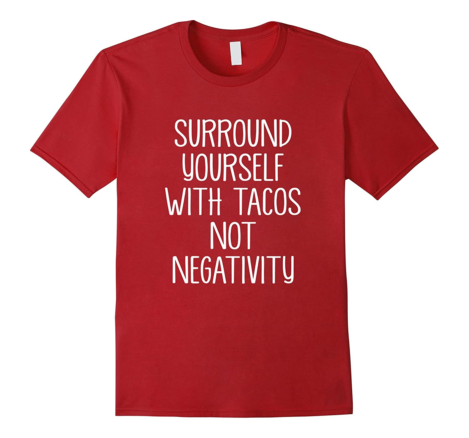 Surround Yourself With Tacos Not Negativity Be Happy Shirt-RT