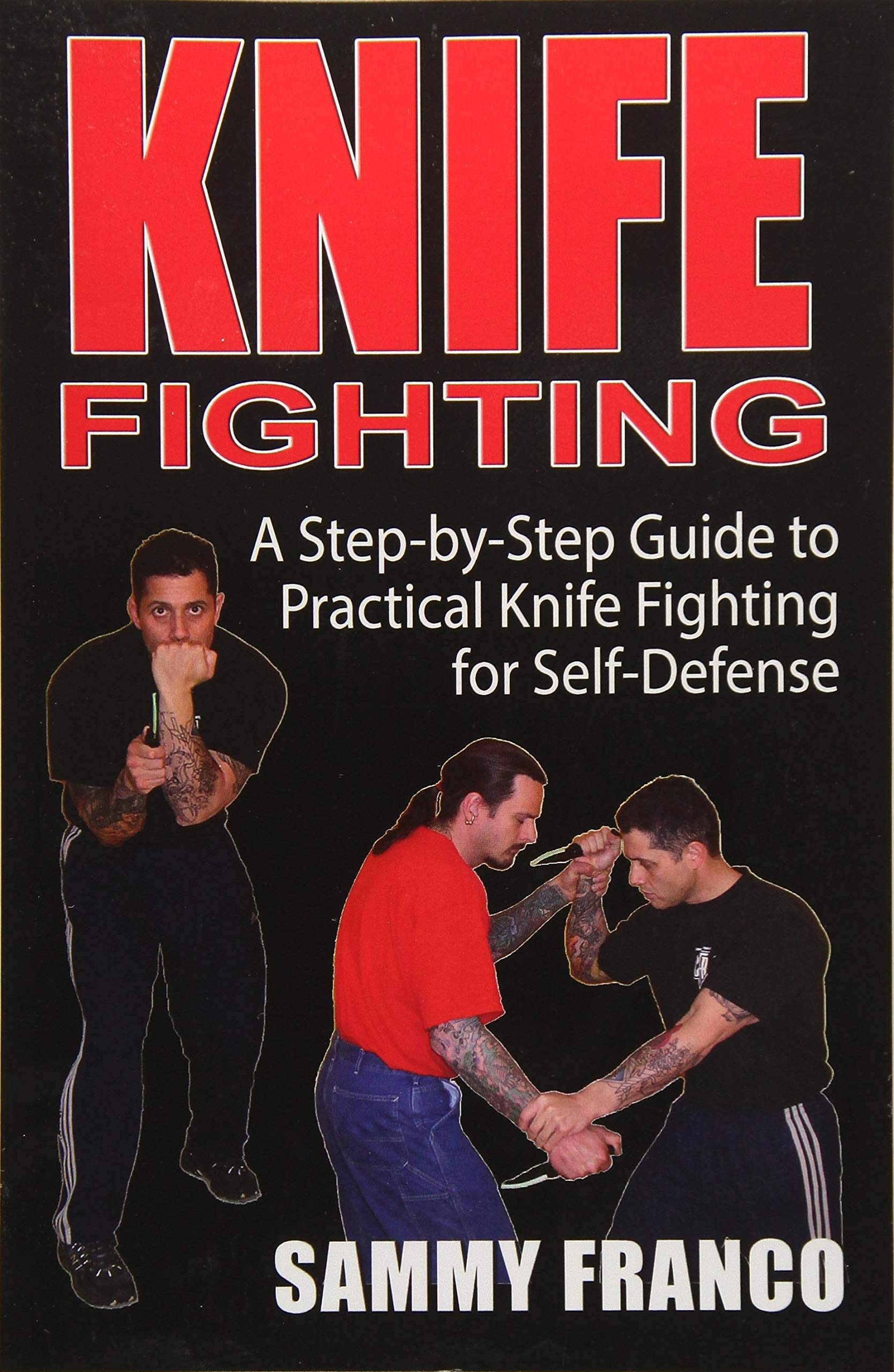 Knife Fighting  A Step By Step Guide To Practical Knife Fighting For Self Defense