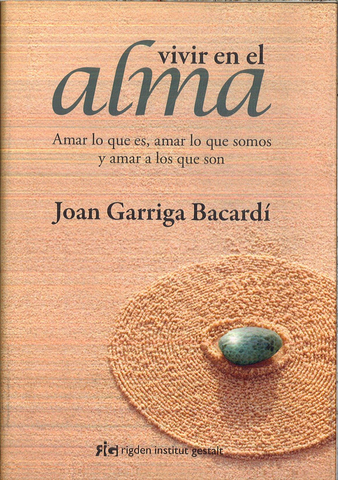Vivir en el alma Tapa dura : Amar lo que es, amar lo que somos y amar a los  que son: Amazon.es: JOAN GARRIGA BACARDI: Libros