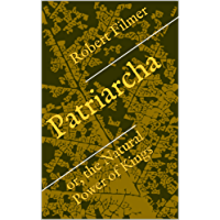 Patriarcha: or, the Natural Power of Kings