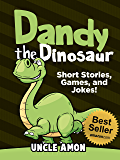 Dandy the Dinosaur: Short Stories, Games, and Jokes! (Fun Time Reader Book 14)