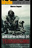 O Desafio Global do Terrorismo: Política e Segurança Internacional em tempos de instabilidade
