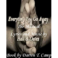 Everytime You Go Away: The Musical
