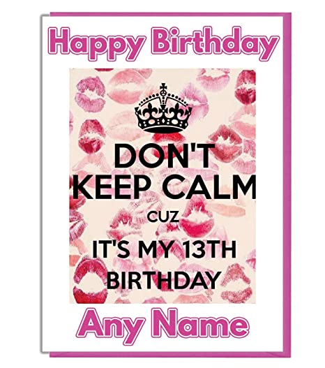 AK Giftshop Personalised Birthday Card 13th Dont Keep Calm Cuz Its My Teenager Girl Daughter Sister