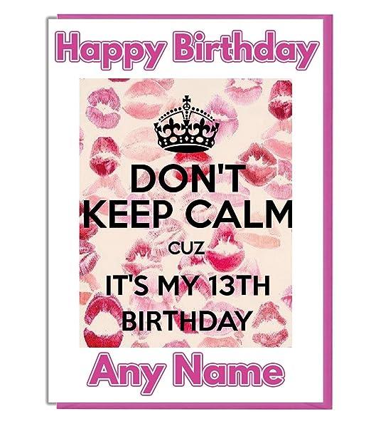 Geburtstagskarte 13 Don T Keep Calm Cuz It S My 13 Geburtstag