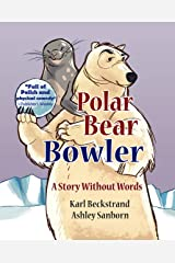 Polar Bear Bowler: A Story Without Words Kindle Edition