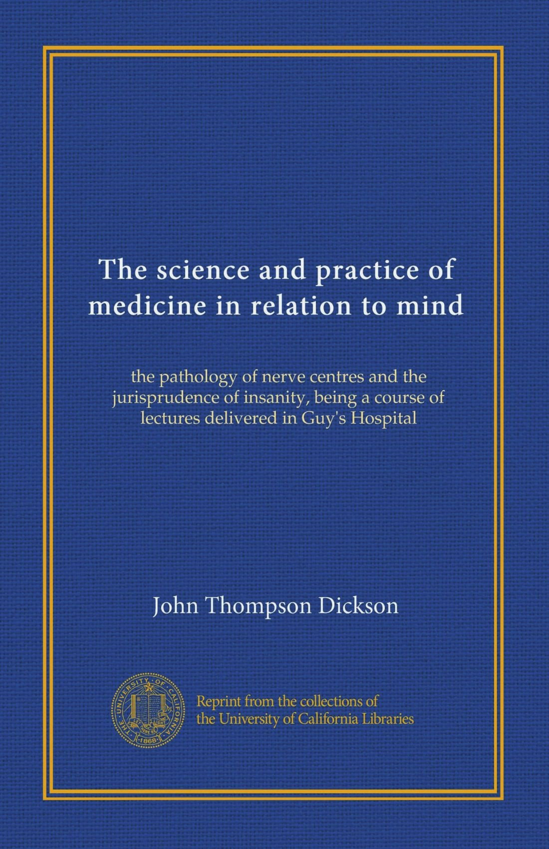 Read Online The science and practice of medicine in relation to mind: the pathology of nerve centres and the jurisprudence of insanity, being a course of lectures delivered in Guy's Hospital ebook