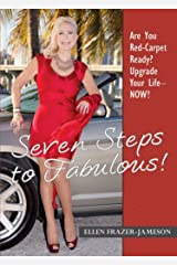 Seven Steps to Fabulous: Are you Red Carpet ready? Upgrade your life NOW Kindle Edition