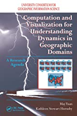 Computation and Visualization for Understanding Dynamics in Geographic Domains: A Research Agenda Kindle Edition