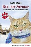 Bob, der Streuner: Die Geschichte einer außergewöhnlichen Katze (James Bowen Bücher 1)