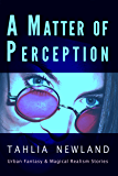 A Matter of Perception: Magical Realism & Urban Fantasy Stories