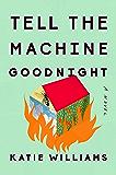 Tell the Machine Goodnight: A Novel