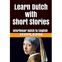 Learn Dutch with Short Stories: Interlinear Dutch to English (Learn Dutch with Interlinear Stories for Beginners and Advanced Readers Book 2)