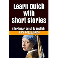 Learn Dutch with Short Stories: Interlinear Dutch to English (Learn Dutch with Interlinear Stories for Beginners and Advanced Readers Book 2) (English Edition)
