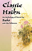 Classic Haiku: An Anthology Of Poems By Basho And