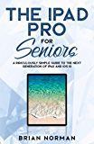 The iPad Pro for Seniors: A Ridiculously Simple Guide To the Next Generation of iPad and iOS 12 (Tech for Seniors Book 3)