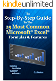 The Step-By-Step Guide To The 25 Most Common Microsoft Excel Formulas & Features (The Microsoft Excel Step-By-Step Training Guide Series Book 1)