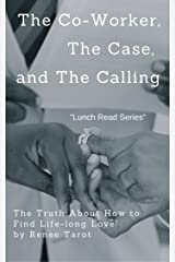 The Co-Worker, The Case,  and The Calling: The Truth About How to Find Life-long Love! (Lunch Read Series) Kindle Edition