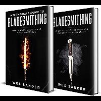 Bladesmithing: Beginner + Intermediate Guide to Bladesmithing: 2-in-1 Knife Making Bundle (Knife Making Mastery Book 3)